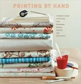 Printing by Hand : A Modern Guide to Printing with Handmade Stamps, Stencils and Silk Screens
