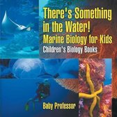 There's Something in the Water! - Marine Biology for Kids - Children's Biology Books