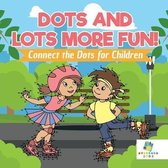 Dots and Lots More Fun! Connect the Dots for Children