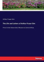 The Life and Letters of Arthur Fraser Sim