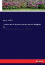 A Review of the Life, Character and Writings of the Rev. John Biddle, M.A.