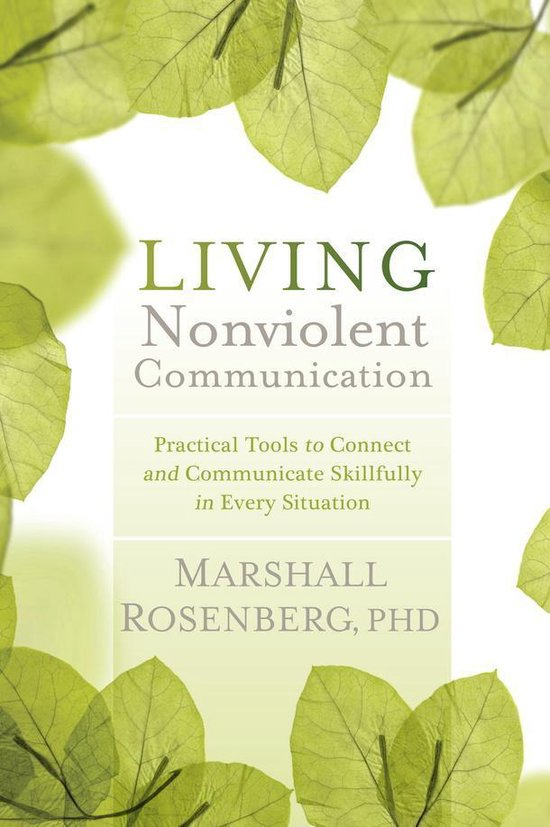 Boek cover Living Nonviolent Communication: Practical Tools to Connect and Communicate Skillfully in Every Situation van Rosenberg, Marshall (Onbekend)