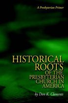 The Historical Roots of the Presbyterian Church in America