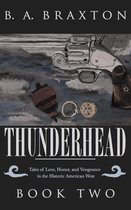 Boek cover Thunderhead: Tales of Love, Honor, and Vengeance in the Historic American West, Book Two van B. A. Braxton