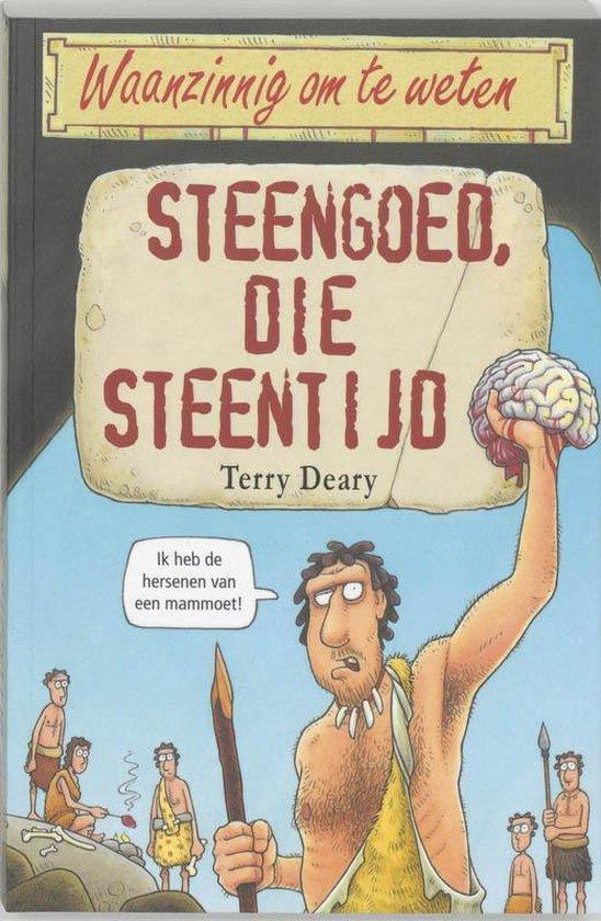 Waanzinnig om te weten - Steengoed, die steentijd - Terry Deary |