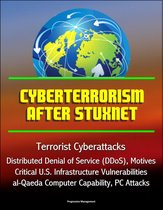 Cyberterrorism After Stuxnet - Terrorist Cyberattacks, Distributed Denial of Service (DDoS), Motives, Critical U.S. Infrastructure Vulnerabilities, al-Qaeda Computer Capability, PC Attacks