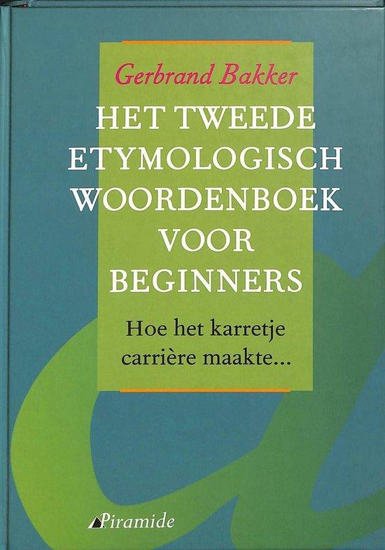 Het tweede etymologisch woordenboek voor beginners - Uitgeverij Bakker  