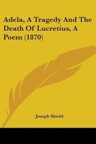 Adela, a Tragedy and the Death of Lucretius, a Poem (1870)