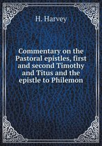 Commentary on the Pastoral Epistles, First and Second Timothy and Titus and the Epistle to Philemon