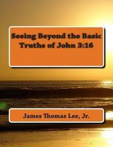 Boek cover Seeing Beyond the Basic Truths of John 3 van Mr James Thomas Lee Jr