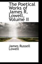The Poetical Works of James R. Lowell, Volume II
