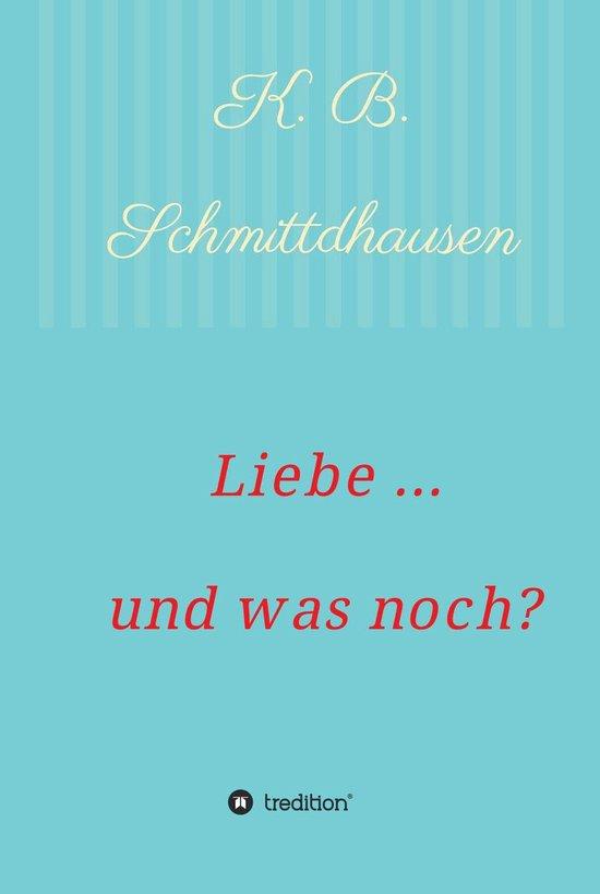 Boek cover Liebe ... und was noch? van K B Schmittdhausen (Onbekend)