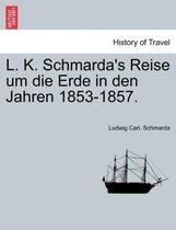 L. K. Schmarda's Reise Um Die Erde in Den Jahren 1853-1857. Drei Bande Erster Band