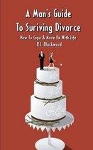 A Man's Guide to Surviving Divorce