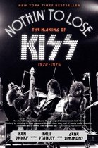 Nothin' to Lose: the Making of Kiss 1972-1975