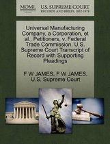 Universal Manufacturing Company, a Corporation, Et Al., Petitioners, V. Federal Trade Commission. U.S. Supreme Court Transcript of Record with Supporting Pleadings