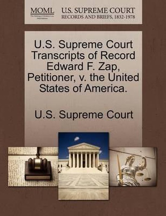 U.S. Supreme Court Transcripts of Record Edward F. Zap, Petitioner, V. the United States of America.