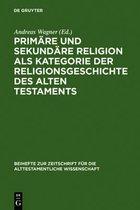 Primare und sekundare Religion als Kategorie der Religionsgeschichte des Alten Testaments