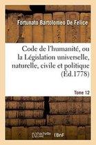 Code de l'Humanit�, Ou La L�gislation Universelle, Naturelle, Civile Et Politique, Tome 12