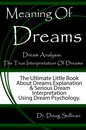 Meaning Of Dreams / Dream Analysis: The True Interpretation Of Dreams [The Ultimate Little Book About Dreams Explanation And Serious Dream Interpretation Using Dream Psychology]