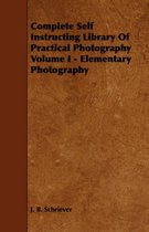Complete Self Instructing Library Of Practical Photography Volume I - Elementary Photography