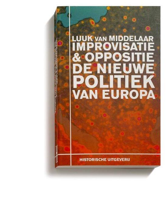Improvisatie & Oppositie. De nieuwe politiek van Europa - Luuk van Middelaar |