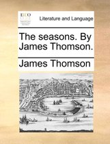 The Seasons. by James Thomson.