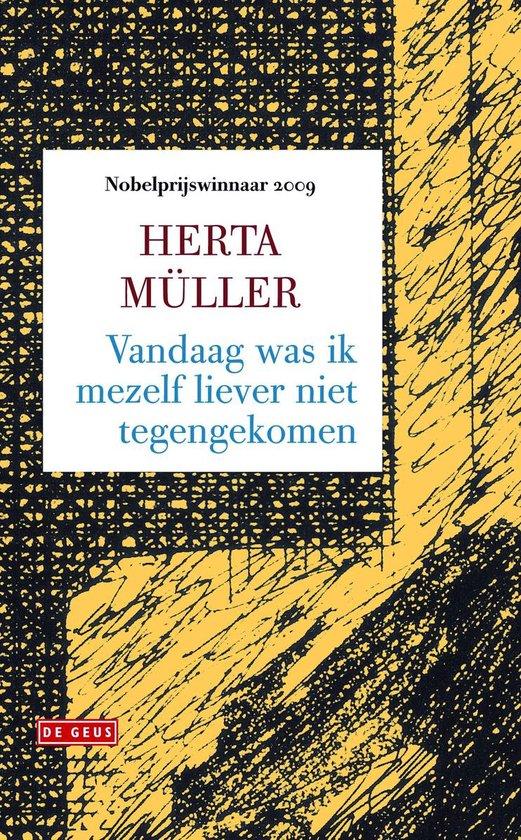 Vandaag was ik mezelf liever niet tegengekomen - Herta Müller | Fthsonline.com