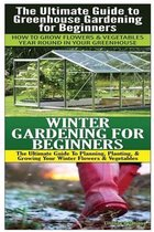 The Ultimate Guide to Greenhouse Gardening for Beginners & Winter Gardening for Beginners