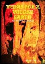 Vedas for a Vulgar Earth
