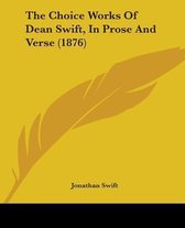 The Choice Works of Dean Swift, in Prose and Verse (1876)