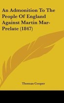 An Admonition to the People of England Against Martin Mar-Prelate (1847)