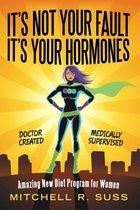 Boek cover It's Not Your Fault It's Your Hormones van Mitchell R. Suss