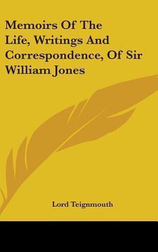 Memoirs of the Life, Writings and Correspondence, of Sir William Jones