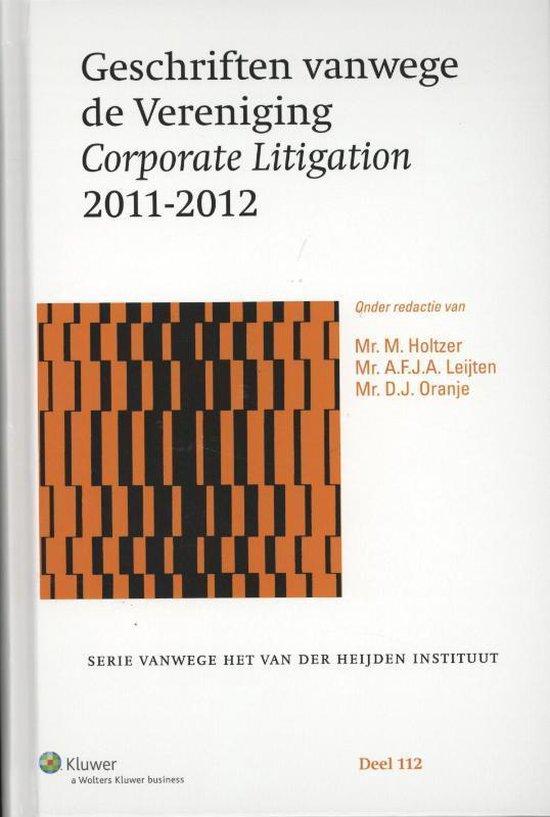Serie vanwege het Van der Heijden Instituut te Nijmegen 112 - Geschriften vanwege de vereniging corporate litigation 2011-2012 - none | Fthsonline.com