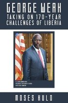 George Weah Taking on 170-Year Challenges of Liberia