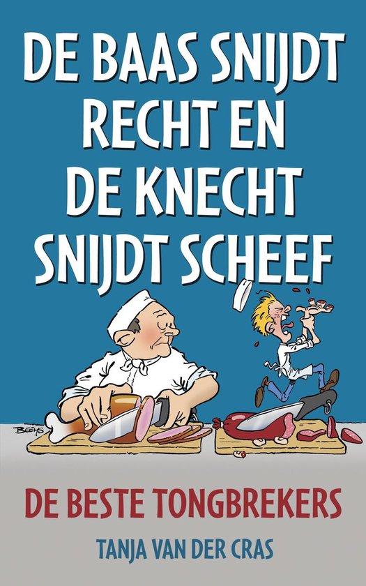 De baas snijdt recht en de knecht snijdt scheef - Tanja van der Cras |