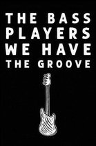 The Bass Players We Have The Groove