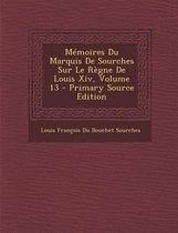 Memoires Du Marquis de Sourches Sur Le Regne de Louis XIV, Volume 13