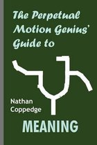 The Perpetual Motion Genius' Guide to Meaning
