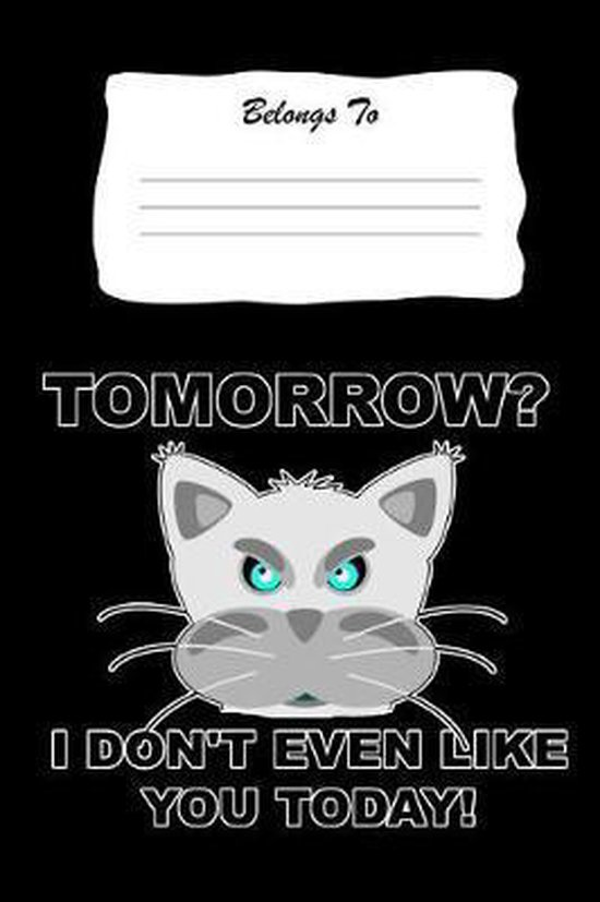Tomorrow? I Don't Even Like You Today