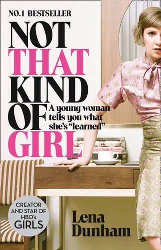 """Not That Kind of Girl : A Young Woman Tells You What She's """"Learned"""""""