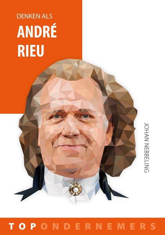 Topondernemers - Denken als André Rieu - Johan Nebbeling |