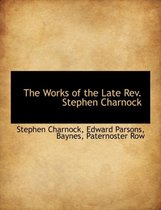 The Works of the Late REV. Stephen Charnock