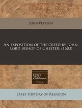 An Exposition of the Creed by John, Lord Bishop of Chester. (1683)