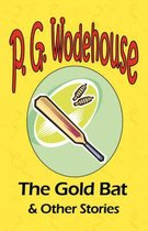 The Gold Bat & Other Stories - From the Manor Wodehouse Collection, a selection from the early works of P. G. Wodehouse