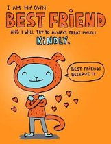 I am my own best friend and I will Try To Always Treat Myself Kindly