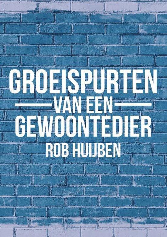 Groeispurten van een gewoontedier - Rob Huijben |