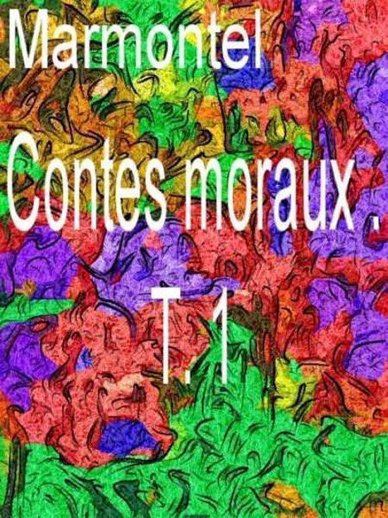 Contes moraux . T. 1