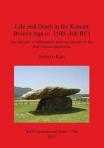 Life and Death in the Korean Bronze Age (c. 1500-400 BC)